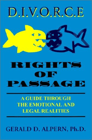 Divorce Rights of Passage: A Guide Through the Emotional and Legal Realities: Alpern, Gerald D.