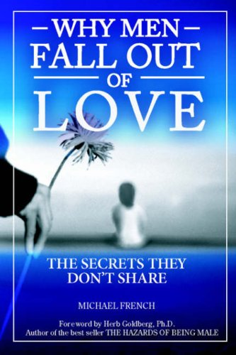 Why Men Fall Out of Love - The Secrets They Don't Tell (1587411326) by Michael French