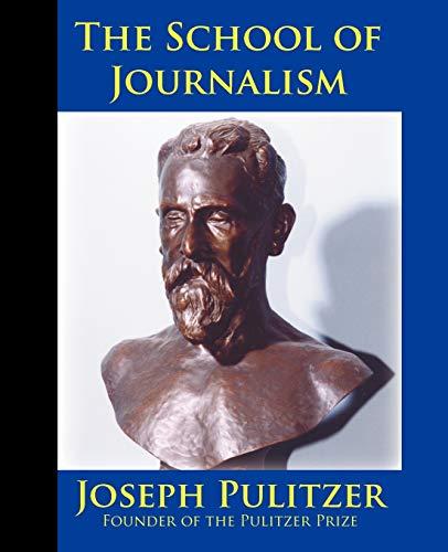 The School of Journalism in Columbia University: Pulitzer, Joseph, White,