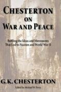 9781587420627: Chesterton on War and Peace: Battling the Ideas and Movements That Led to Nazism and World War II
