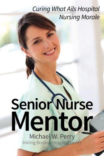 9781587420863: Senior Nurse Mentor: Curing What Ails Hospital Nursing Morale