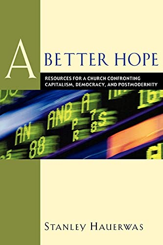 9781587430008: A Better Hope: Resources for a Church Confronting Capitalism, Democracy, and Postmodernity