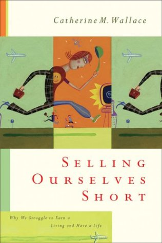 9781587430794: Selling Ourselves Short: Why We Struggle to Earn a Living and Have a Life