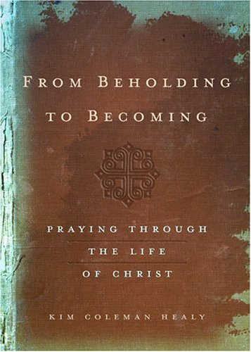 9781587431029: From Beholding to Becoming: Praying Through the Life of Christ