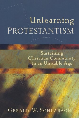 9781587431111: Unlearning Protestantism: Sustaining Christian Community in an Unstable Age