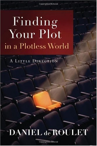 9781587431203: Finding Your Plot in a Plotless World: A Little Direction
