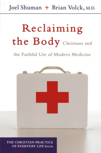 9781587431272: Reclaiming the Body: Christians and the Faithful Use of Modern Medicine (The Christian Practice of Everyday Life)