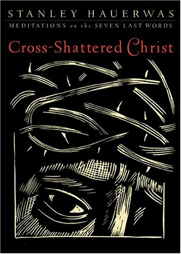 9781587431319: Cross-Shattered Christ: Meditations on the Seven Last Words