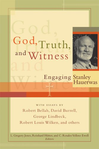 God, Truth, and Witness: Engaging Stanley Hauerwas: Jones, L. Gregory;
