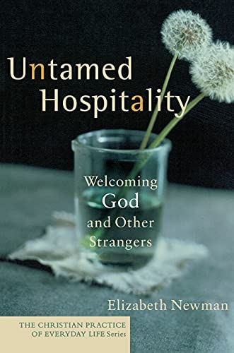Untamed Hospitality: Welcoming God and Other Strangers (The Christian Practice of Everyday Life): ...