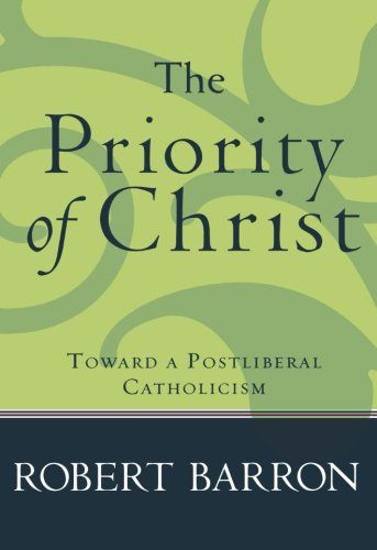 9781587431982: The Priority of Christ: Toward a Postliberal Catholicism