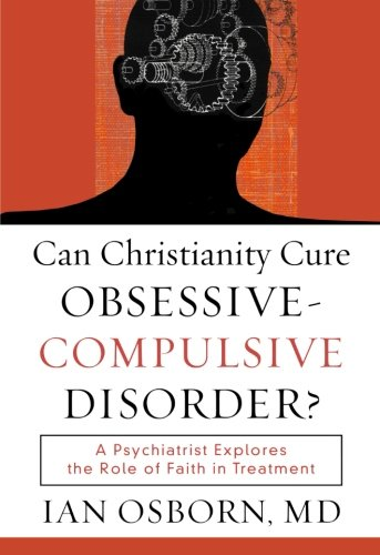 Can Christianity Cure Obsessive-Compulsive Disorder?: A Psychiatrist Explores the Role of Faith in ...