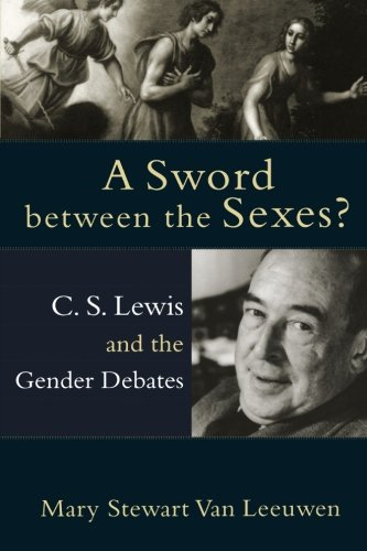 Sword between the Sexes?, A: C. S. Lewis and the Gender Debates (1587432080) by Van Leeuwen, Mary Stewart