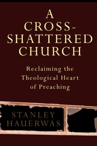 9781587432583: A Cross-Shattered Church: Reclaiming the Theological Heart of Preaching