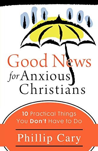 Good News for Anxious Christians: Cary, Phillip