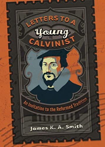 9781587432941: Letters to a Young Calvinist: An Invitation to the Reformed Tradition