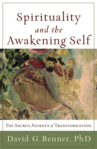 Spirituality and the Awakening Self: The Sacred Journey of Transformation (158743296X) by David G. PhD Benner