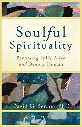 Soulful Spirituality: Becoming Fully Alive and Deeply Human (1587432978) by David G. PhD Benner