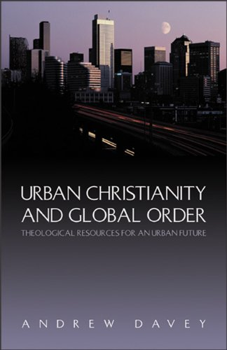 9781587433078: Urban Christianity and Global Order: Theological Resources for an Urban Future
