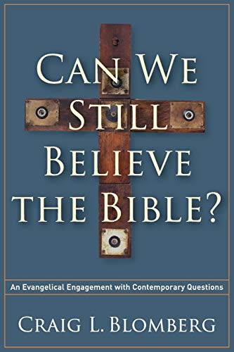 Can We Still Believe the Bible?: An Evangelical Engagement with Contemporary Questions: Blomberg, ...