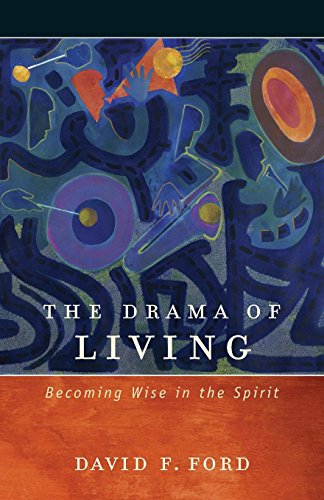 The Drama of Living: Becoming Wise in the Spirit: David F. Ford