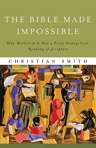 9781587433290: The Bible Made Impossible: Why Biblicism Is Not a Truly Evangelical Reading of Scripture