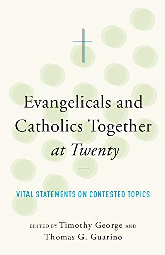 9781587433689: Evangelicals and Catholics Together at Twenty: Vital Statements on Contested Topics