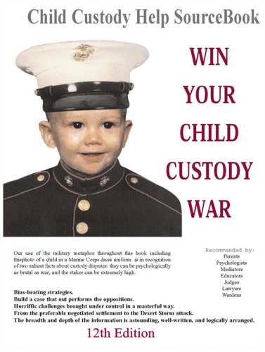 9781587471049: Win Your Child Custody War: Child Custody Help Source Book--A How-To System for People Serious About the Welfare of Their Child (12th Edition)