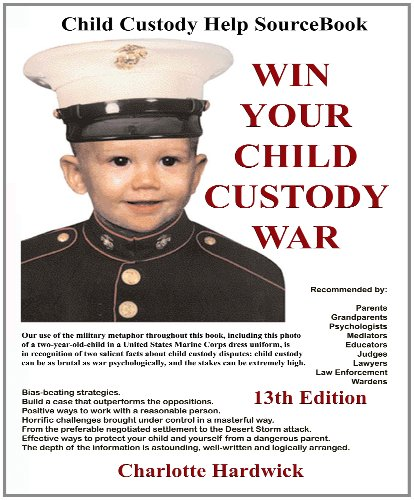 9781587471483: Win Your Child Custody War: Child Custody Help Source Book--A How-To System for People Serious About the Welfare of Their Child