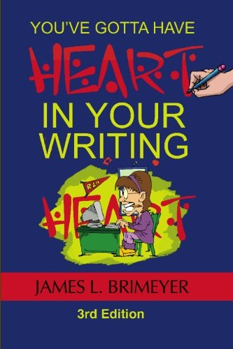 You've Gotta Have Heart?In Your Writing: Third Edition--2009: Brimeyer, James L.