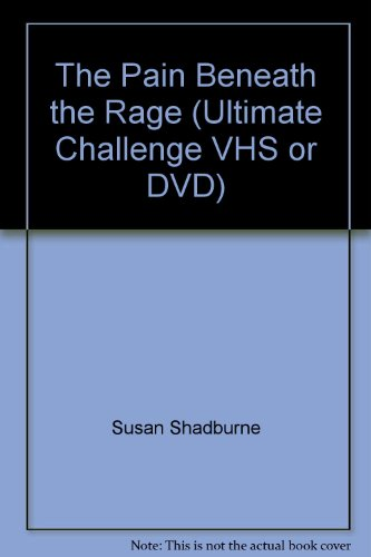 9781587600142: The Pain Beneath the Rage (Ultimate Challenge VHS or DVD)