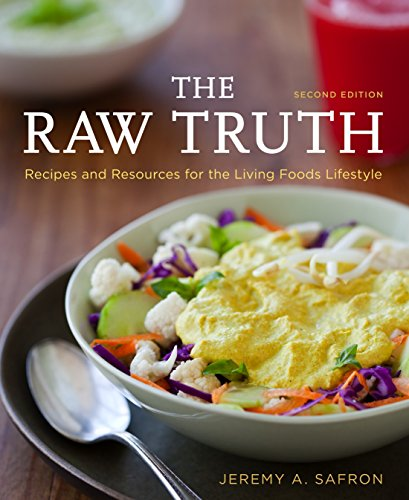 The Raw Truth, 2nd Edition: Recipes and Resources for the Living Foods Lifestyle: Safron, Jeremy A.