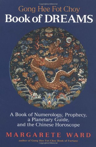Going Hee Fot Choy Book of Dreams: A Book of Numerology, Prophecy, a Planetary Guide, and the Chi...
