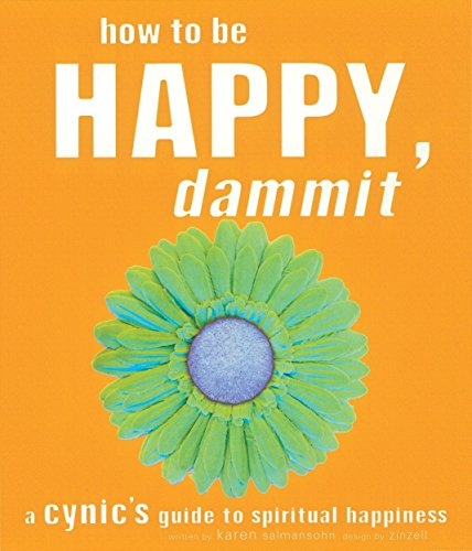 9781587611193: How to Be Happy, Dammit: A Cynic's Guide to Spiritual Happiness