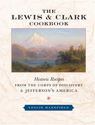 9781587611476: The Lewis and Clark Cookbook: Historic Recipes from the Corps of Discovery and Jefferson's America (Lewis & Clark Expedition)