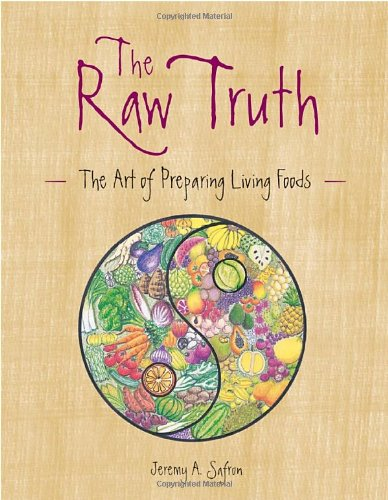 9781587611728: The Raw Truth: The Art of Preparing Living Foods