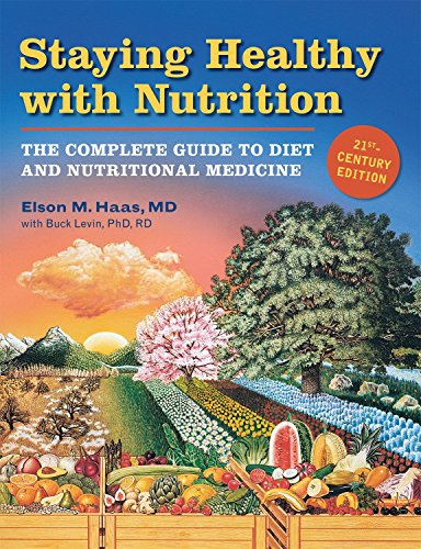 Staying Healthy with Nutrition: The Complete Guide: Haas, Elson