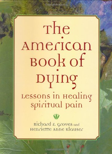 9781587612381: The American Book of Dying: Lessons In Healing Spiritual Pain