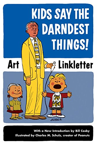 Kids Say the Darndest Things!: Linkletter, Art; Schulz,