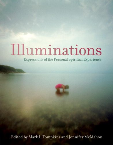 Illuminations: Expressions of the Personal Spiritual Experience: Mark L. Tompkins,