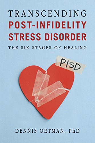 Transcending Post-infidelity Stress Disorder (PISD): The Six Stages of Healing: Ortman, Dennis C.