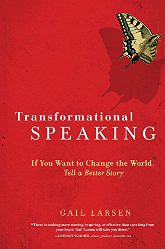 9781587613425: Transformational Speaking: If You Want to Change the World, Tell a Better Story