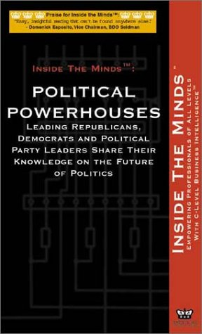9781587620362: Political Powerhouses: Leading Republicans, Democrats, Lobbyists, Lawyers and Political Party Leaders Share Their Knowledge on the Future of Politics (Inside the Minds series)