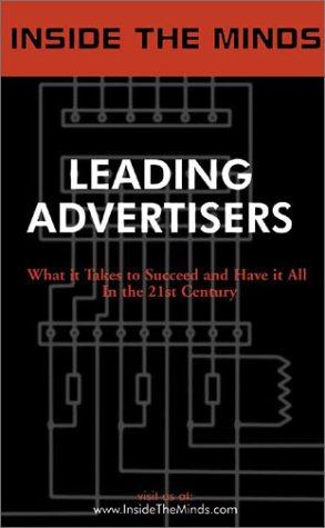 Inside the Minds: Leading Advertisers: InsideTheMinds.com, Aspatore Books