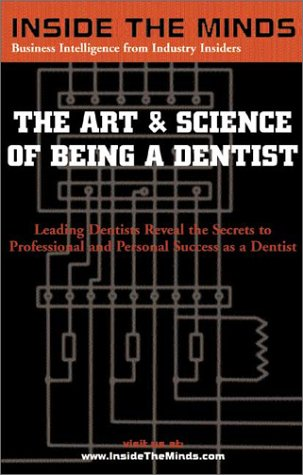 9781587621628: The Art and Science of Being a Dentist: Leading Dentists Reveal the Secrets to Professional and Personal Success (Inside the Minds)