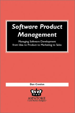 9781587622021: Software Product Management: Managing Software Development from Idea to Product to Marketing to Sales (Execenablers)