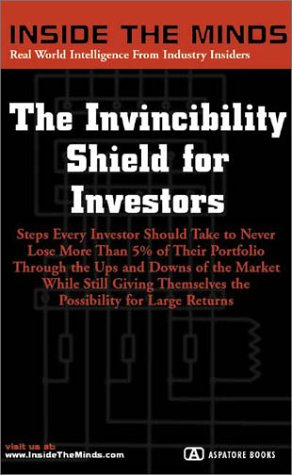 9781587622182: The Invincibility Shield for Investors: Minimizing Losses, Maximizing Gains and Drafting a More Secure Financial Plan (Inside the Minds)