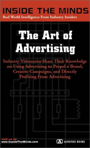 9781587622311: The Art of Advertising: CEOs from Mullen Advertising, Marc USA, Euro RSCG & More on Generating Creative Campaigns & Building Successful Brands (Inside the Minds Series)