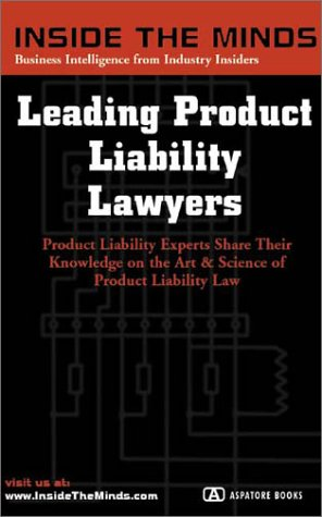 9781587622335: Leading Product Liability Lawyers: Chairs From Debevoise & Plimpton, Kaye Scholer, Bryan Cave and More on Best Practices for Product Liability Law & a ... Liability Practice (Inside the Minds Series)