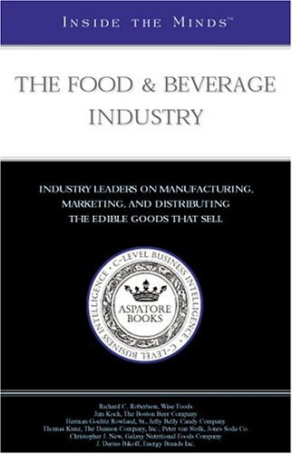 9781587622793: The Food & Beverage Industry: Industry Leaders from Wise Foods, The Dannon Company, Inc., Samuel Adams & More on Manufacturing, Marketing and Distributing the Edible Goods that Sell (Inside The Minds)
